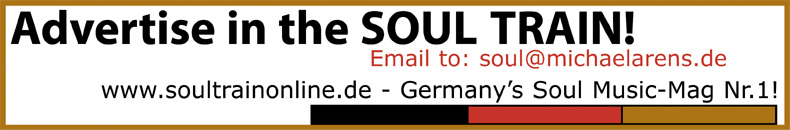 Advertise in the SOUL TRAIN! Email to: soul@michaelarens.de!