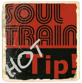 SOUL TRAIN - HOT TIP!